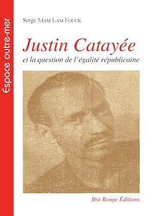 Téléchargez le livre :  Justin Catayée ou la question de l'égalité républicaine