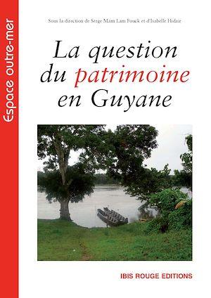 Téléchargez le livre :  La question du patrimoine en Guyane