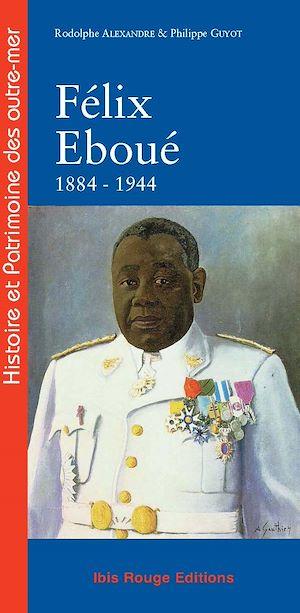 Téléchargez le livre :  Félix Eboué de Cayenne au Caire 1884-1944