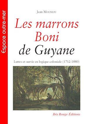 Téléchargez le livre :  Les marrons Boni de Guyane - Luttes et survie en logique coloniale (1712-1880)