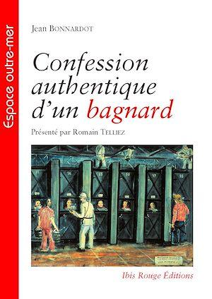 Téléchargez le livre :  Confession authentique d'un bagnard