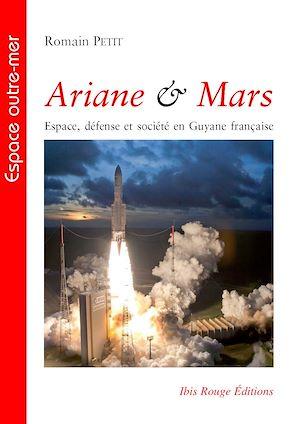 Téléchargez le livre :  Ariane & Mars - Espace, défense et société en Guyane française