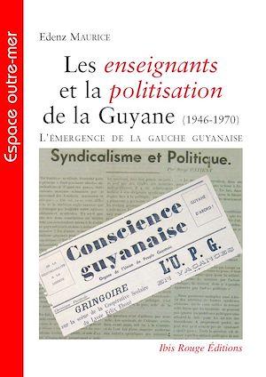 Téléchargez le livre :  Les enseignants et la politisation de la Guyane (1946-1970) - L'émergence de la gauche guyanaise