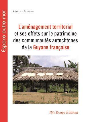 Téléchargez le livre :  L'aménagement territorial et ses effets sur le patrimoine des communautés autochtones de la Guyane française