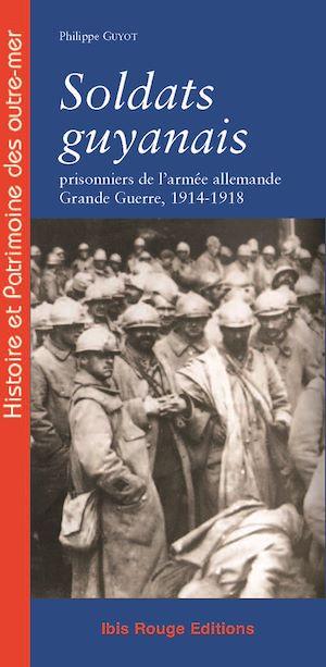Téléchargez le livre :  Soldats guyanais prisonniers de l'armée allemande - Grande Guerre 1914-1918