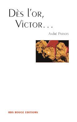Dès l'or, Victor…