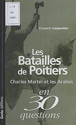 Télécharger le livre :  Les Batailles de Poitiers : Charles Martel et les Arabes