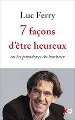 Télécharger le livre :  7 façons d'être heureux - ou les paradoxes du bonheur