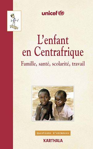 Téléchargez le livre :  L'enfant en Centrafrique - Famille, santé, scolarité, travail