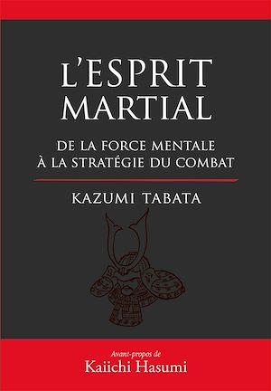 Téléchargez le livre :  L'Esprit Martial - De la force mentale à la stratégie du combat