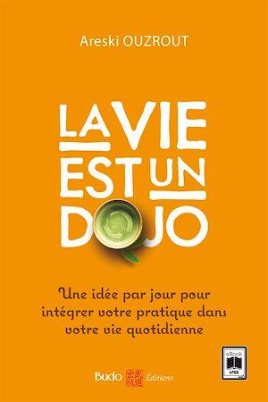 Téléchargez le livre :  La vie est un dojo