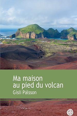 Téléchargez le livre :  Ma maison au pied du volcan