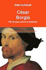 Télécharger le livre :  César Borgia : Fils de pape, prince et aventurier