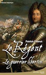Télécharger le livre :  Le Régent - tome I - Le guerrier libertin