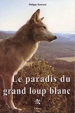 Téléchargez le livre :  Le paradis du grand loup blanc