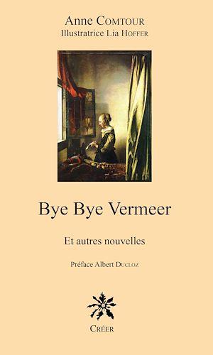 Téléchargez le livre :  Bye Bye Vermeer et autres nouvelles