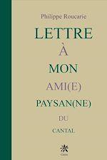 Télécharger le livre :  Lettre à mon ami(e) paysan(ne) du Cantal