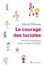 Télécharger le livre :  Le courage des lucioles. Ma vie de psychologue auprès d'enfants à l'hôpital