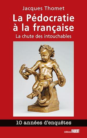 Téléchargez le livre :  La Pédocratie à la française