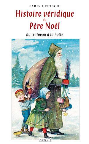 Téléchargez le livre :  Histoire véridique du Père Noël du traîneau à la hotte