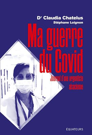 Téléchargez le livre :  Ma guerre du COVID. Journal d'une urgentiste alsacienne dans la crise du coronavirus