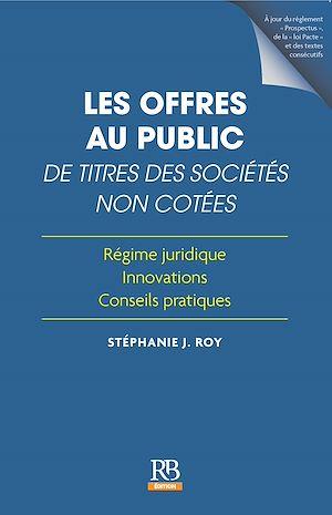Téléchargez le livre :  Les offres au public de titres des sociétés non cotées – Régime juridique, innovations, conseils pratiques