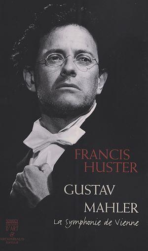 Téléchargez le livre :  Gustav Mahler : La Symphonie de Vienne