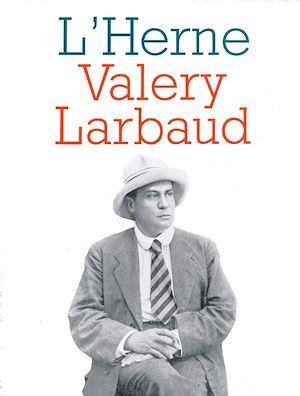 Téléchargez le livre :  Cahier de L'Herne n° 61 : Valery Larbaud