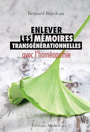 Téléchargez le livre :  Enlever les mémoires transgénérationnelles avec l'homéopathie