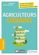 Télécharger le livre :  Agriculteurs urbains, du balcon à la profession, découverte des pionniers de la production agricole en ville