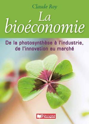 Téléchargez le livre :  Bioéconomie, de la photosynthèse à l'industrie, de l'innovation au marché