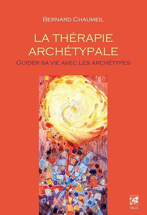 Téléchargez le livre :  La thérapie archétypale : Guider sa vie avec les archétypes