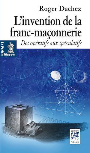 Téléchargez le livre :  L'invention de la franc-maçonnerie