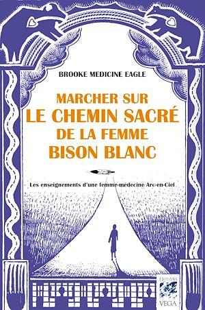Téléchargez le livre :  Marcher sur le chemin sacré de la femme bison blanc