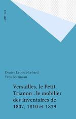 Télécharger cet ebook : Versailles, le Petit Trianon : le mobilier des inventaires de 1807, 1810 et 1839