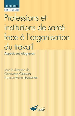 Téléchargez le livre :  Professions et institutions de santé face à l'organisation du travail