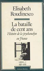 Télécharger le livre :  La bataille de cent ans, histoire de la psychanalyse en France (1) : 1885-1939