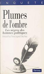 Télécharger le livre :  Plumes de l'ombre : les nègres des hommes politiques