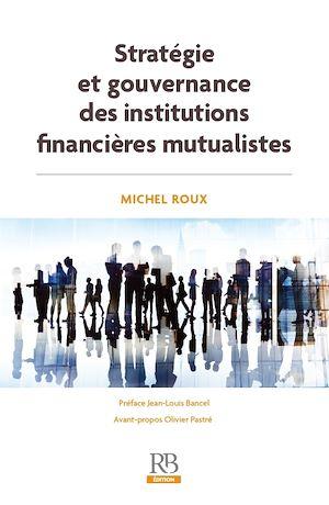 Téléchargez le livre :  Stratégie et gouvernance des institutions financières mutualistes