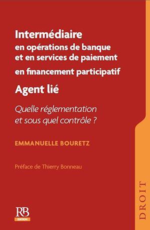 Téléchargez le livre :  Intermédiaire en opérations de banque et en services de paiement. Intermédiaire en financement participatif. Agent lié : quelle réglementation et sous quel contrôle ?