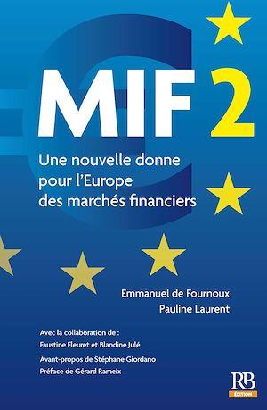 Téléchargez le livre :  MIF 2. Une nouvelle donne pour l'Europe des marchés financiers