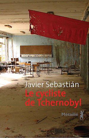 Téléchargez le livre :  Le Cycliste de Tchernobyl