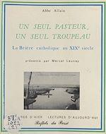 Télécharger le livre :  Un seul pasteur, un seul troupeau : La Brière catholique au XIXe siècle