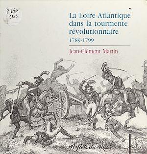 Téléchargez le livre :  La Loire-Atlantique dans la tourmente révolutionnaire (1789-1799)