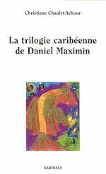 Télécharger le livre :  La trilogie caribéenne de Daniel Maximin