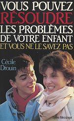 Télécharger le livre :  Vous pouvez résoudre les problèmes de votre enfant et vous ne le savez pas