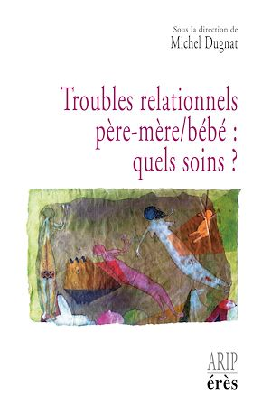 Téléchargez le livre :  Troubles relationnels père-mère/bébé : quels soins?