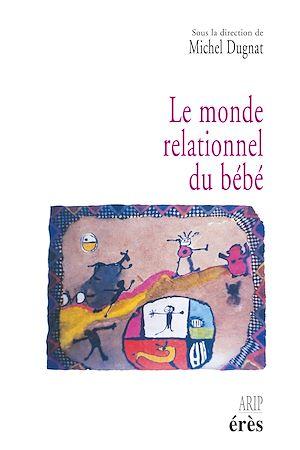 Téléchargez le livre :  Le monde relationnel du bébé