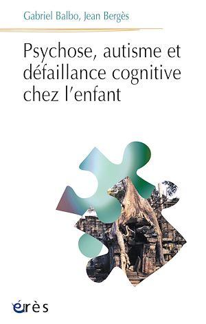 Téléchargez le livre :  Psychose, autisme et défaillance cognitive chez l'enfant