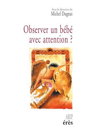 Téléchargez le livre :  Observer un bébé avec attention ?